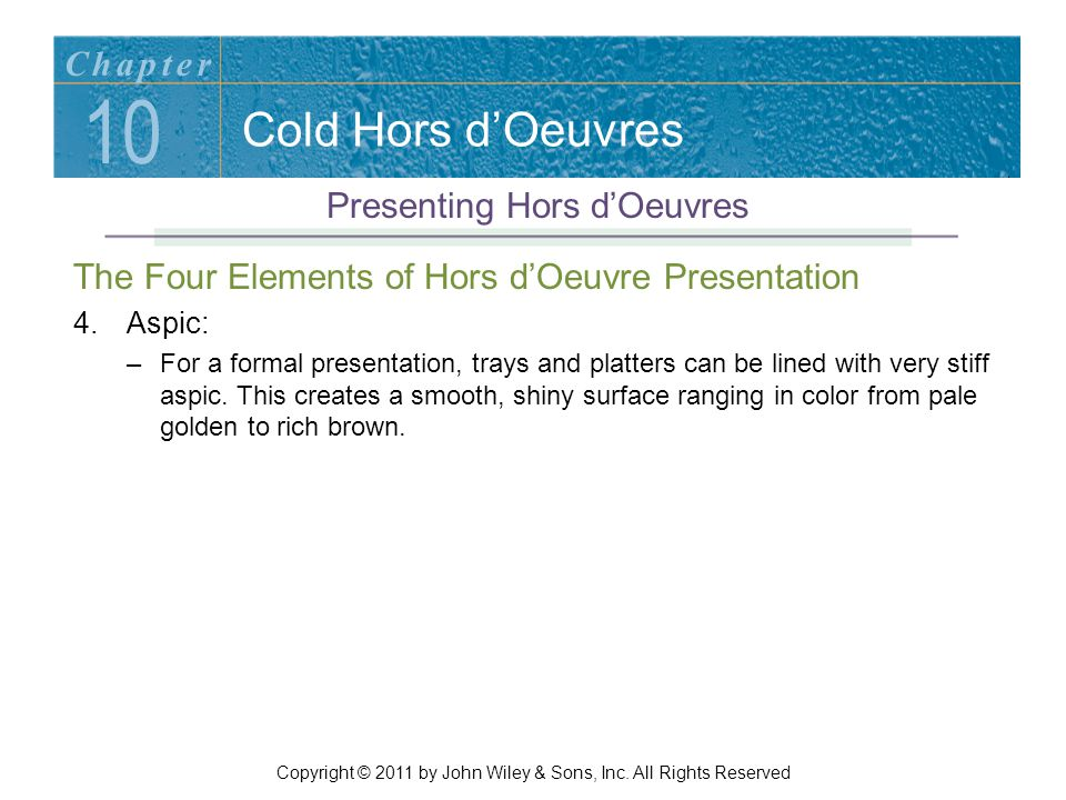 Cold Hors d'Oeuvres The Four Elements of Hors d'Oeuvre Presentation 4.Aspic: –For a formal presentation, trays and platters can be lined with very sti