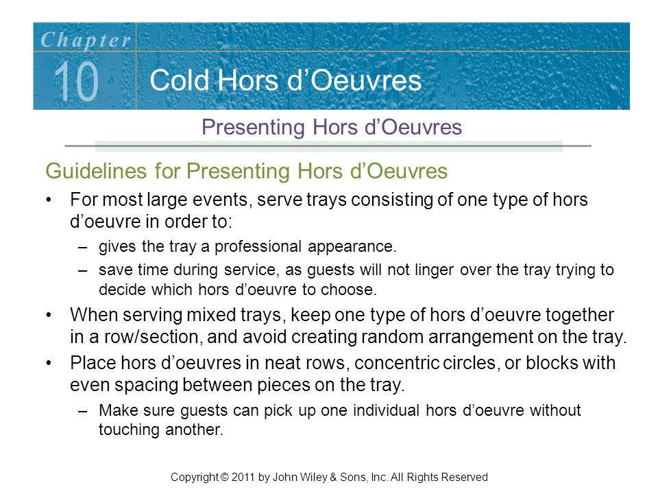 Cold Hors d'Oeuvres Guidelines for Presenting Hors d'Oeuvres For most large events, serve trays consisting of one type of hors d'oeuvre in order to: –