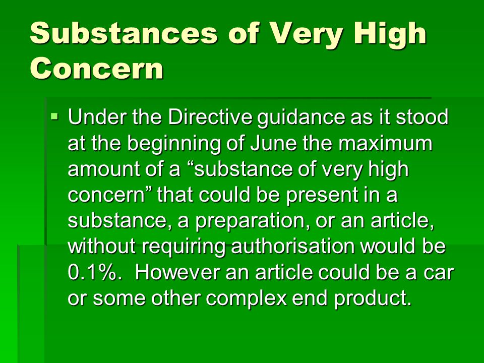 "Substances of Very High Concern  Under the Directive guidance as it stood at the beginning of June the maximum amount of a ""substance of very high co"