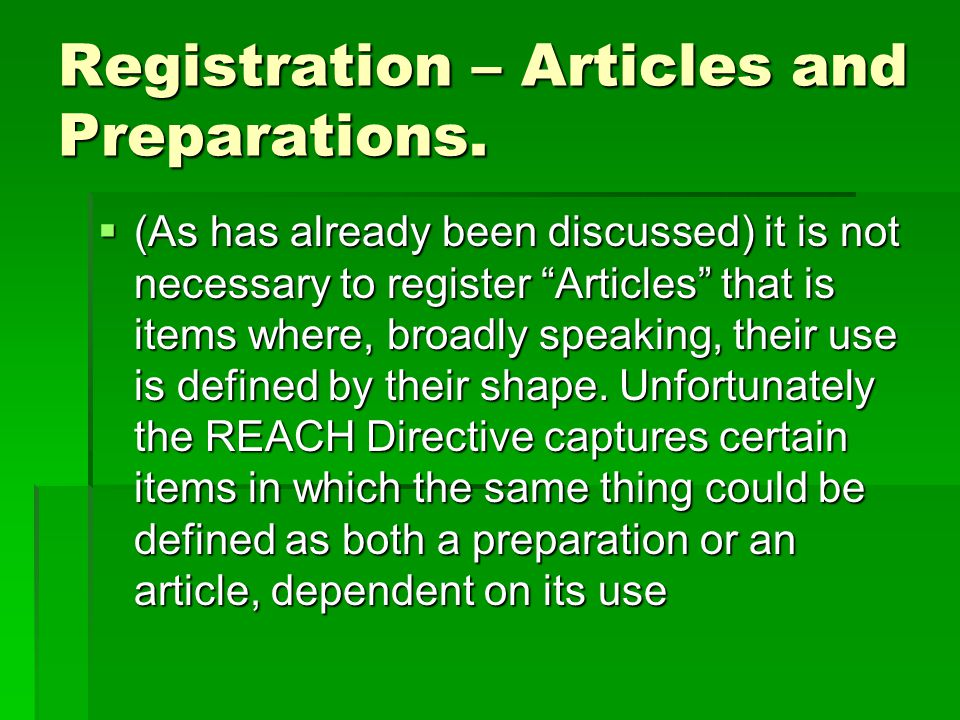 "Registration – Articles and Preparations.  (As has already been discussed) it is not necessary to register ""Articles"" that is items where, broadly sp"