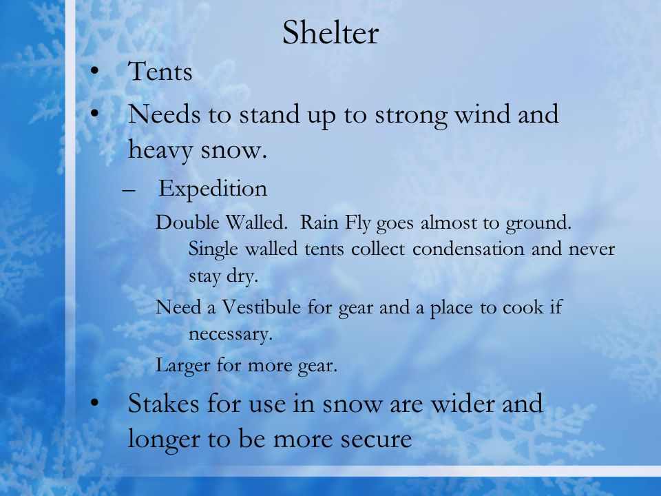 Shelter Tents Needs to stand up to strong wind and heavy snow. –Expedition Double Walled. Rain Fly goes almost to ground. Single walled tents collect