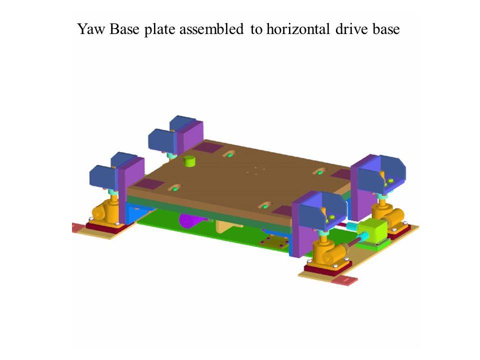Yaw Base plate assembled to horizontal drive base