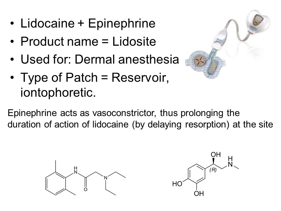 Lidocaine + Epinephrine Product name = Lidosite Used for: Dermal anesthesia Type of Patch = Reservoir, iontophoretic.