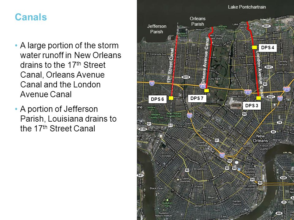 Canals A large portion of the storm water runoff in New Orleans drains to the 17 th Street Canal, Orleans Avenue Canal and the London Avenue Canal A p