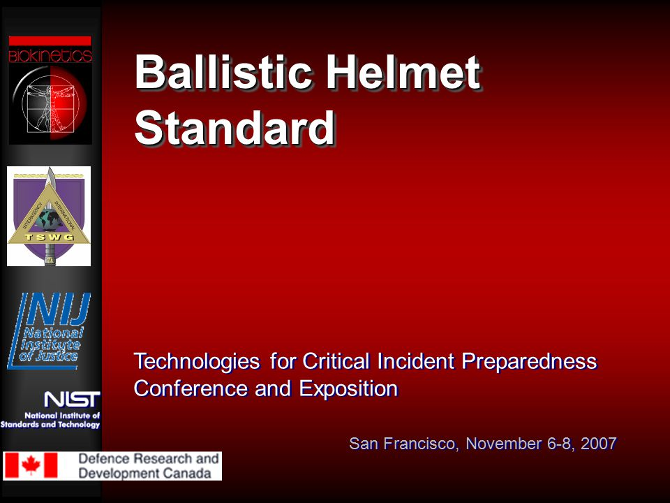 Ballistic Helmet Standard Technologies for Critical Incident Preparedness Conference and Exposition San Francisco, November 6-8, 2007