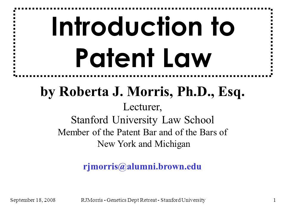 RJMorris - Genetics Dept Retreat - Stanford University1September 18, 2008 by Roberta J. Morris, Ph.D., Esq. Lecturer, Stanford University Law School M
