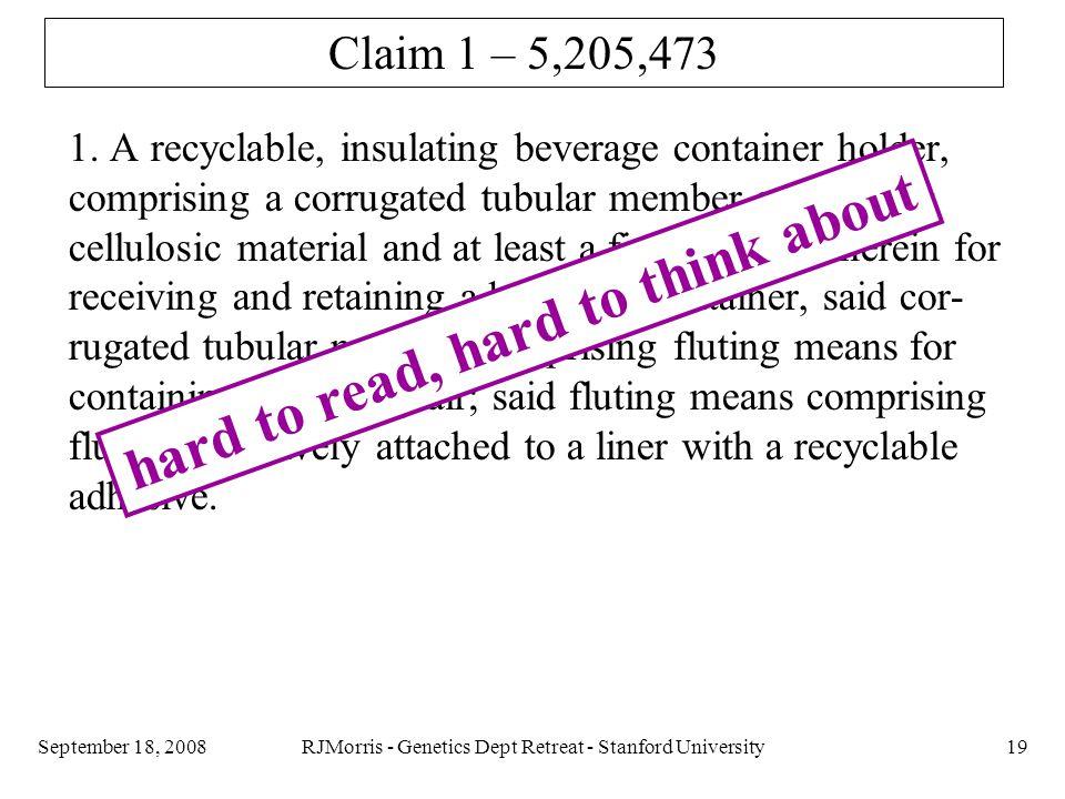 RJMorris - Genetics Dept Retreat - Stanford University19September 18, 2008 Claim 1 – 5,205,473 1.