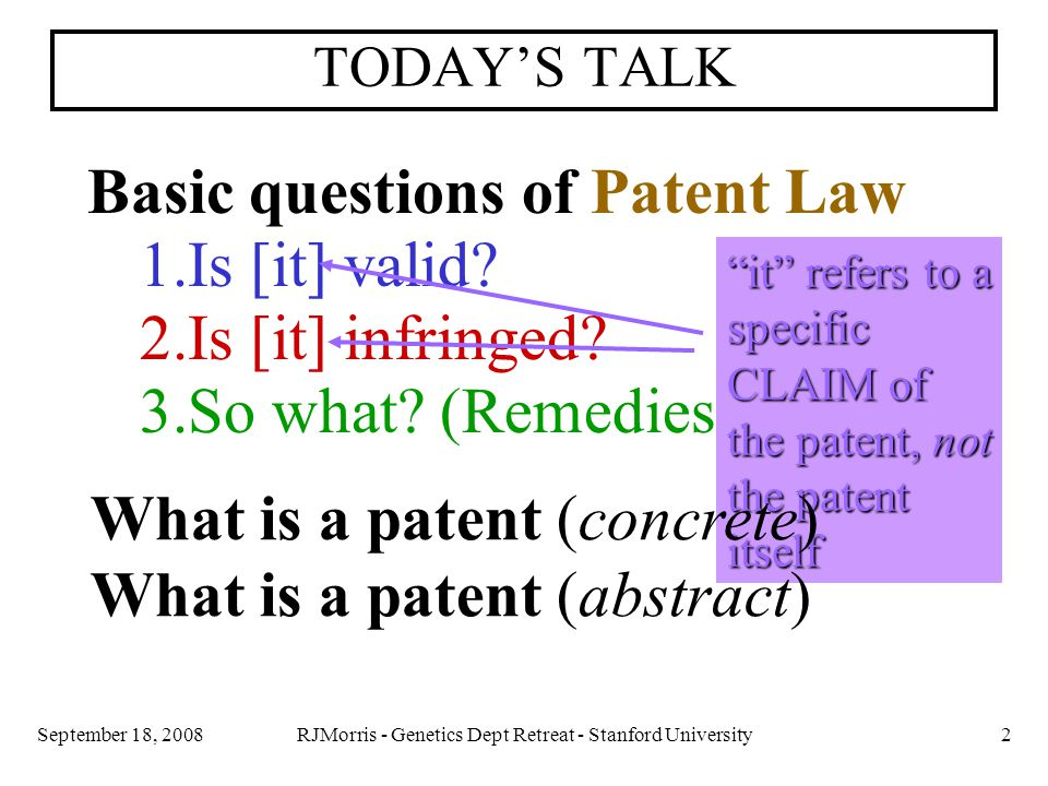 RJMorris - Genetics Dept Retreat - Stanford University2September 18, 2008 TODAY'S TALK Basic questions of Patent Law 1.Is [it] valid.
