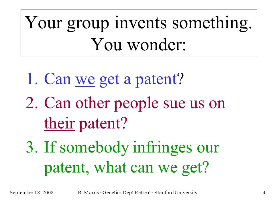RJMorris - Genetics Dept Retreat - Stanford University4September 18, 2008 Your group invents something.