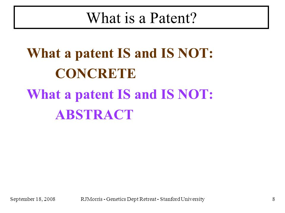 RJMorris - Genetics Dept Retreat - Stanford University29September 18, 2008 The Right to Exclude A patent confers the Right to Exclude – NOT The Right to Do so what happens when patents (or rather, their OWNERS) COMPETE.