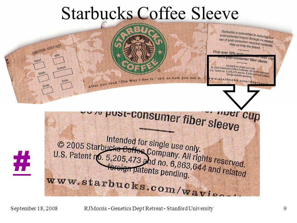 RJMorris - Genetics Dept Retreat - Stanford University9September 18, 2008 Starbucks Coffee Sleeve #