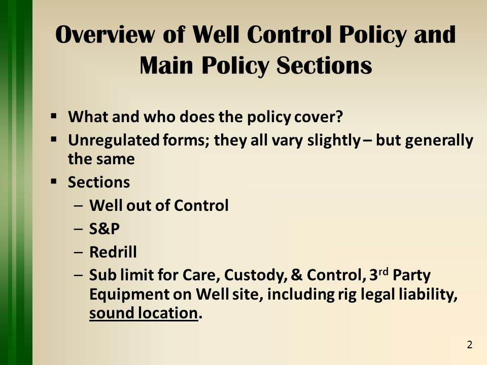 Overview of Well Control Policy and Main Policy Sections  What and who does the policy cover.