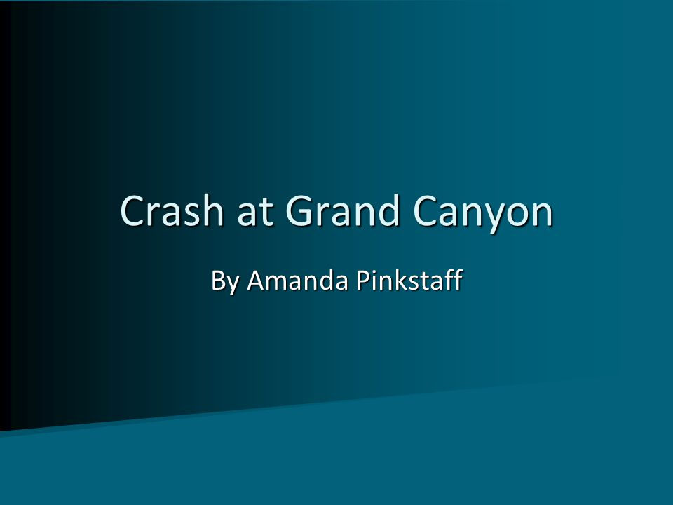 By Amanda Pinkstaff Crash at Grand Canyon