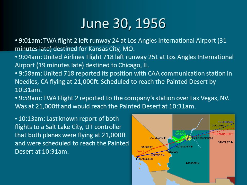 June 30, 1956 9:01am: TWA flight 2 left runway 24 at Los Angles International Airport (31 minutes late) destined for Kansas City, MO. 9:04am: United A