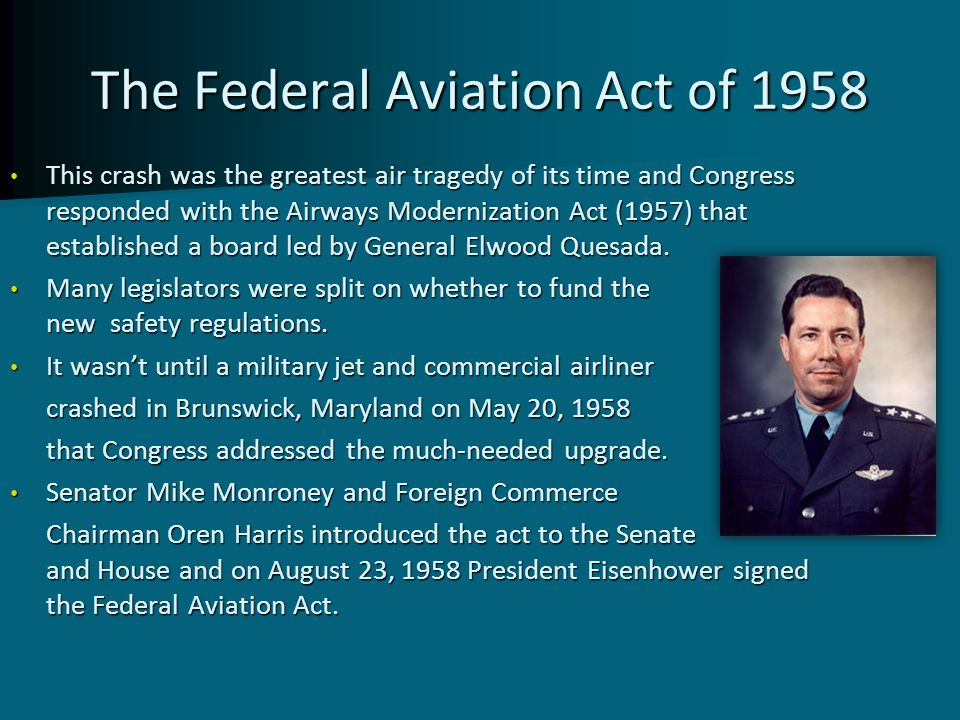 The Federal Aviation Act of 1958 This crash was the greatest air tragedy of its time and Congress responded with the Airways Modernization Act (1957)