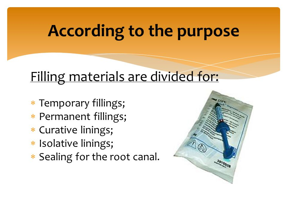 Filling materials are divided for:  Temporary fillings;  Permanent fillings;  Curative linings;  Isolative linings;  Sealing for the root canal.