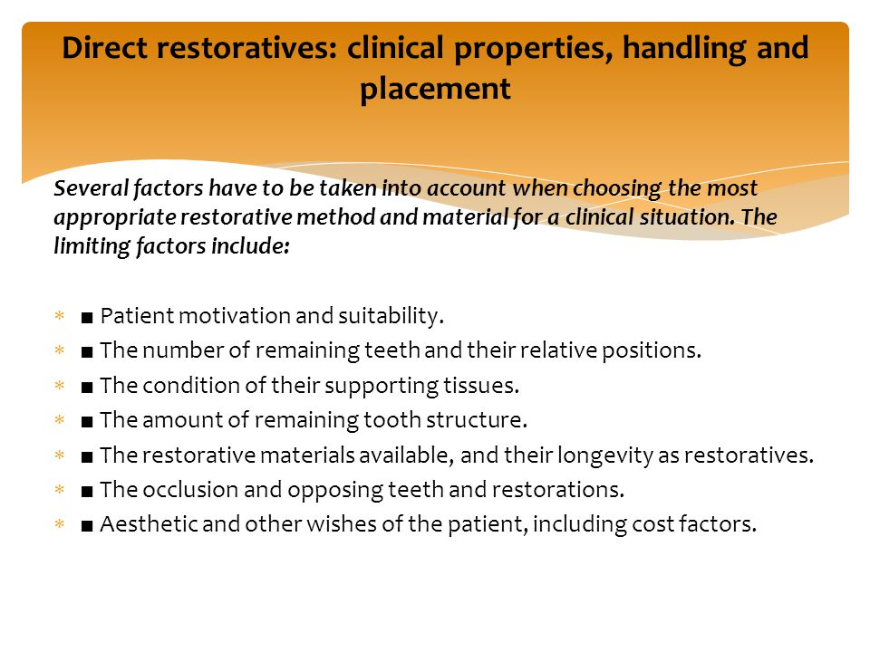 Several factors have to be taken into account when choosing the most appropriate restorative method and material for a clinical situation. The limitin