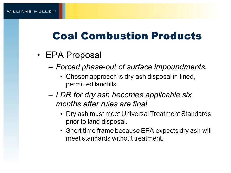 Coal Combustion Products EPA Proposal –Forced phase-out of surface impoundments.