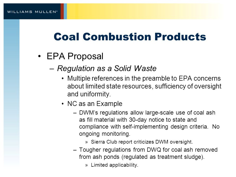 Coal Combustion Products EPA Proposal –Regulation as a Solid Waste Multiple references in the preamble to EPA concerns about limited state resources, sufficiency of oversight and uniformity.