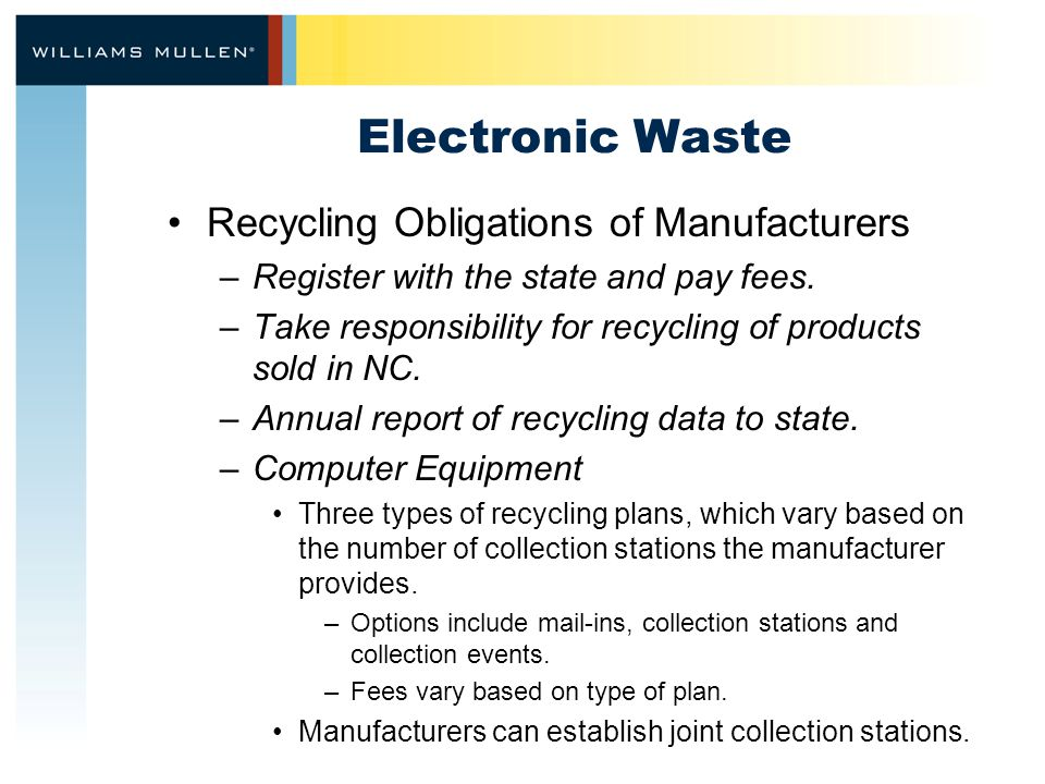 Electronic Waste Recycling Obligations of Manufacturers –Register with the state and pay fees.