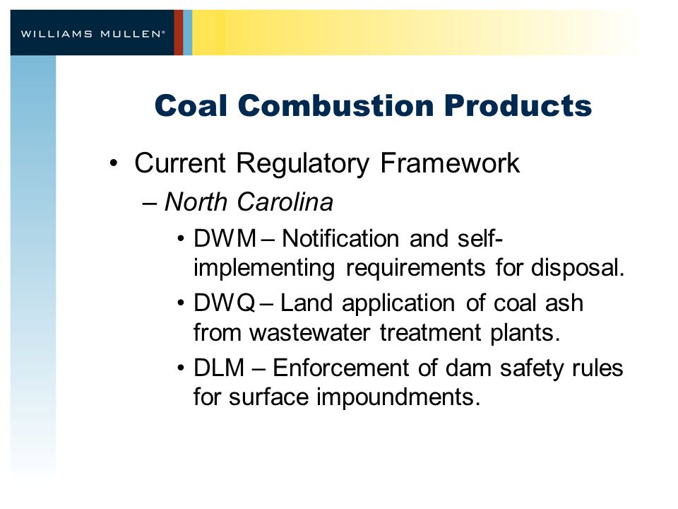 Coal Combustion Products Current Regulatory Framework –North Carolina DWM – Notification and self- implementing requirements for disposal.