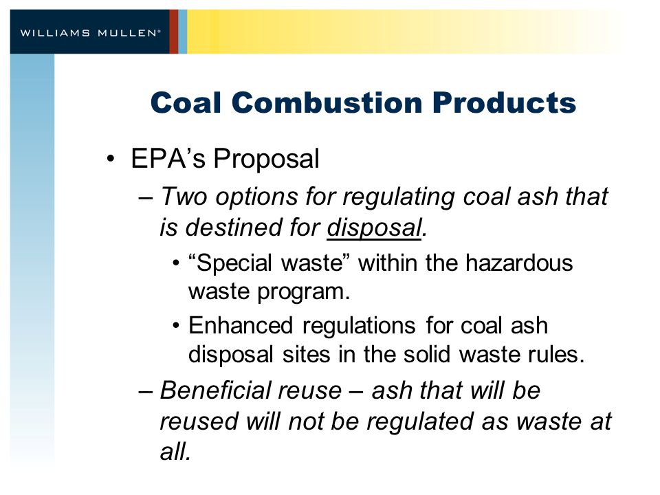 Coal Combustion Products EPA's Proposal –Two options for regulating coal ash that is destined for disposal.