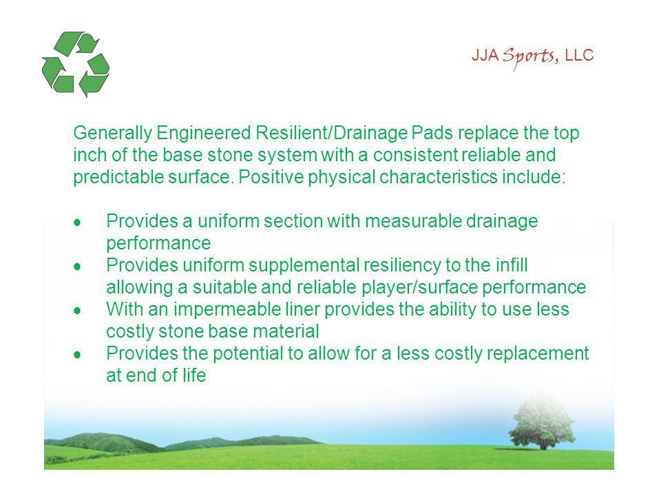 JJA Sports, LLC Generally Engineered Resilient/Drainage Pads replace the top inch of the base stone system with a consistent reliable and predictable surface.