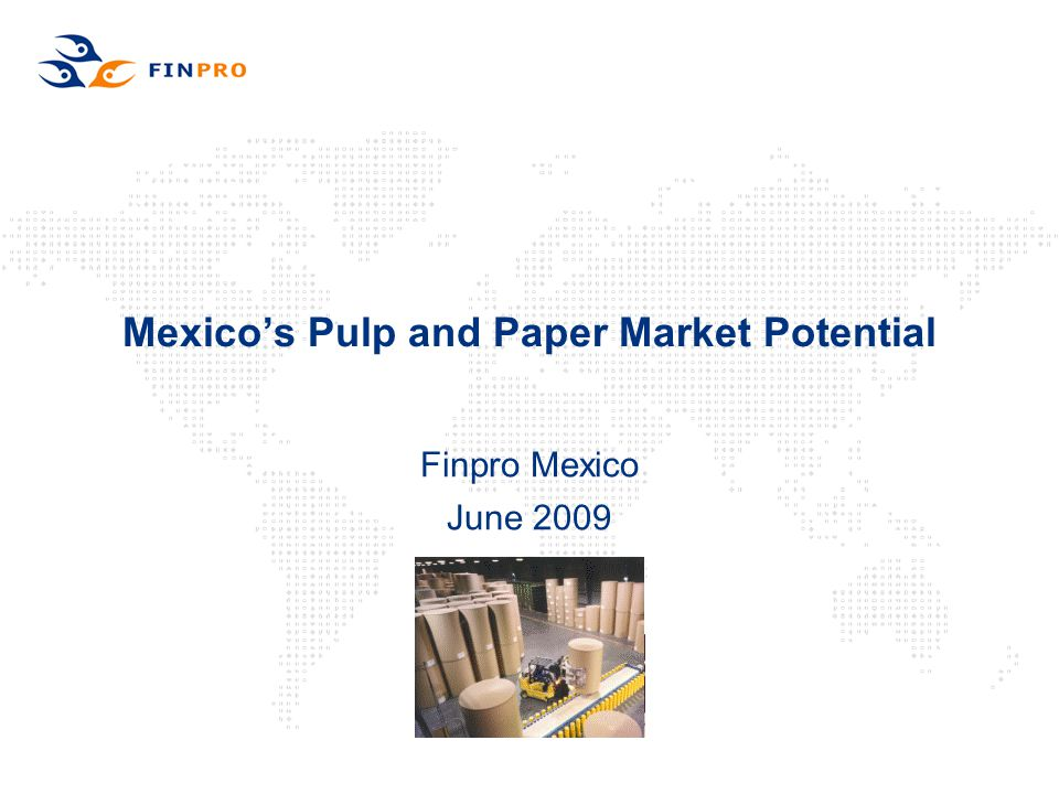 Mexico's Pulp and Paper Market Potential Finpro Mexico June 2009
