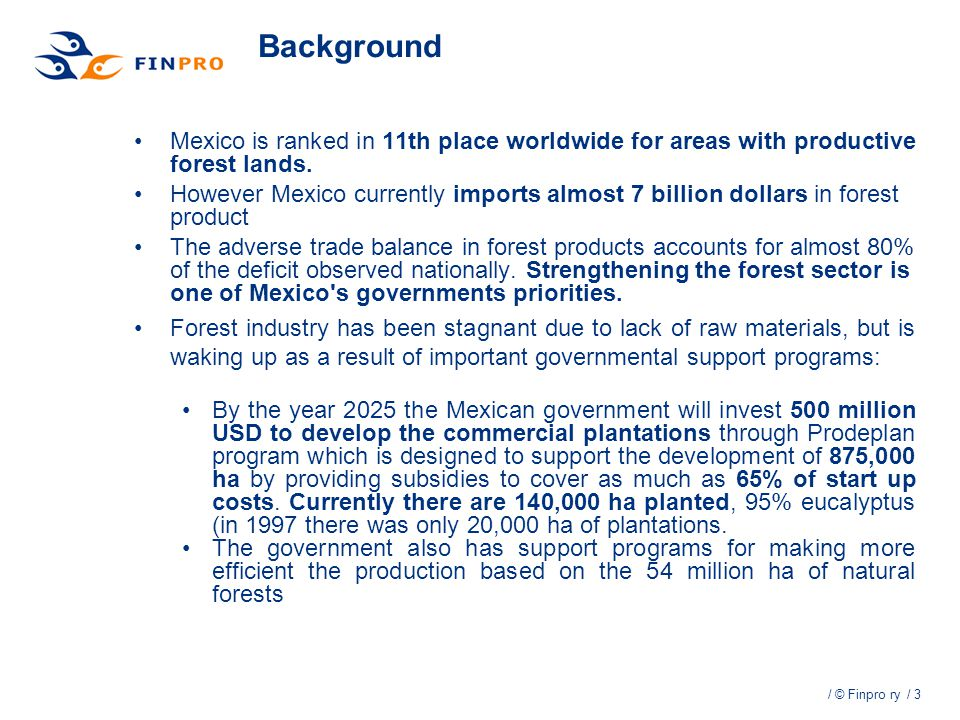 / 3 / © Finpro ry Mexico is ranked in 11th place worldwide for areas with productive forest lands. However Mexico currently imports almost 7 billion d