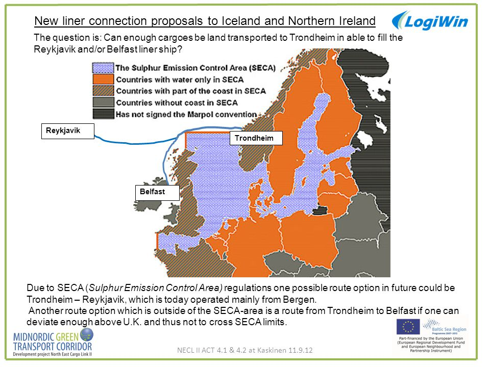 24 Trondheim Belfast Reykjavik New liner connection proposals to Iceland and Northern Ireland Due to SECA (Sulphur Emission Control Area) regulations