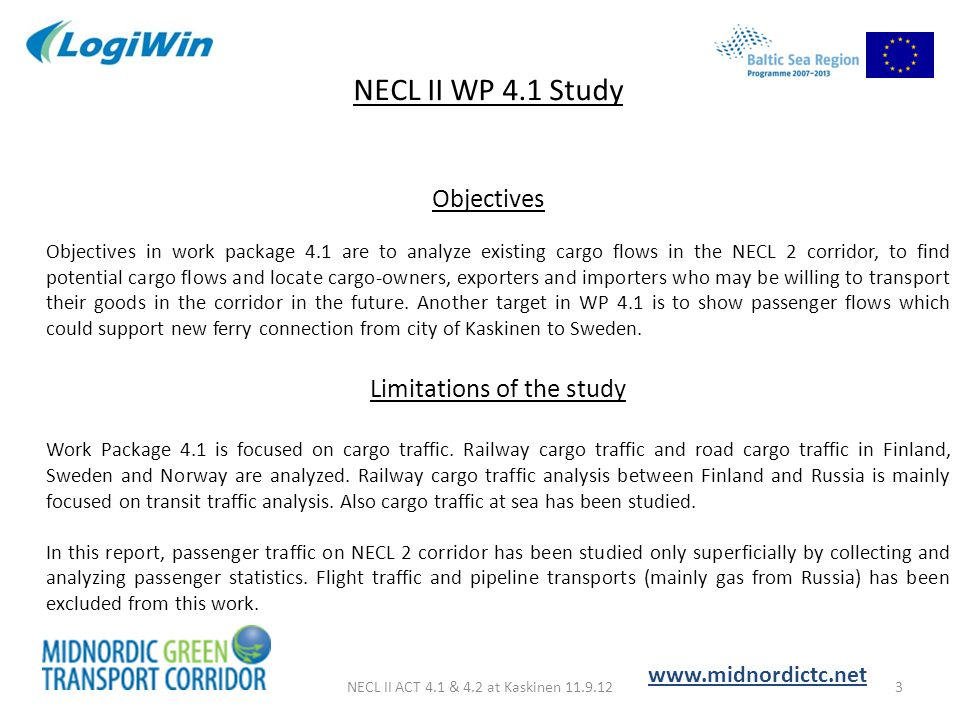 NECL II ACT 4.1 & 4.2 at Kaskinen 11.9.123 NECL II WP 4.1 Study www.midnordictc.net Objectives in work package 4.1 are to analyze existing cargo flows