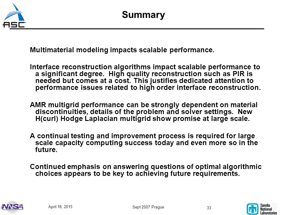April 18, 2015 Sept 2007 Prague 33 Summary Multimaterial modeling impacts scalable performance. Interface reconstruction algorithms impact scalable pe