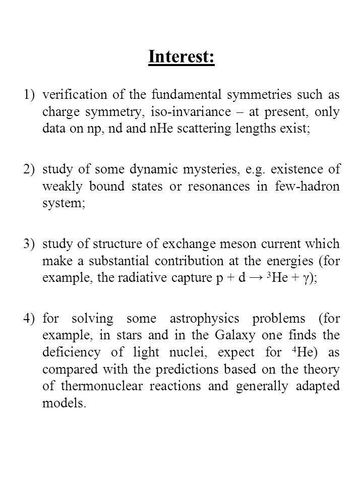 Reactions 3 He(0.8 MeV) + n(2.5 MeV) p(3.0 MeV) + t(1.03 MeV) p+d → 3 He + γ(5.5 MeV) E col = 2 ÷ 6 keV p(14.7 MeV) + α(3.7 MeV) 5 Li + γ(16.4 MeV) E col = 3 ÷ 10 keV