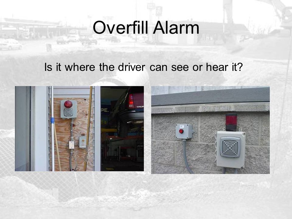 Overfill Alarm Is it where the driver can see or hear it?