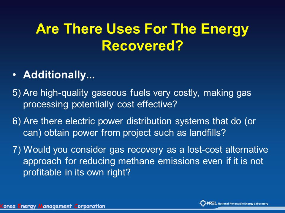 Korea Energy Management Corporation Are There Uses For The Energy Recovered? Additionally... 5) Are high-quality gaseous fuels very costly, making gas