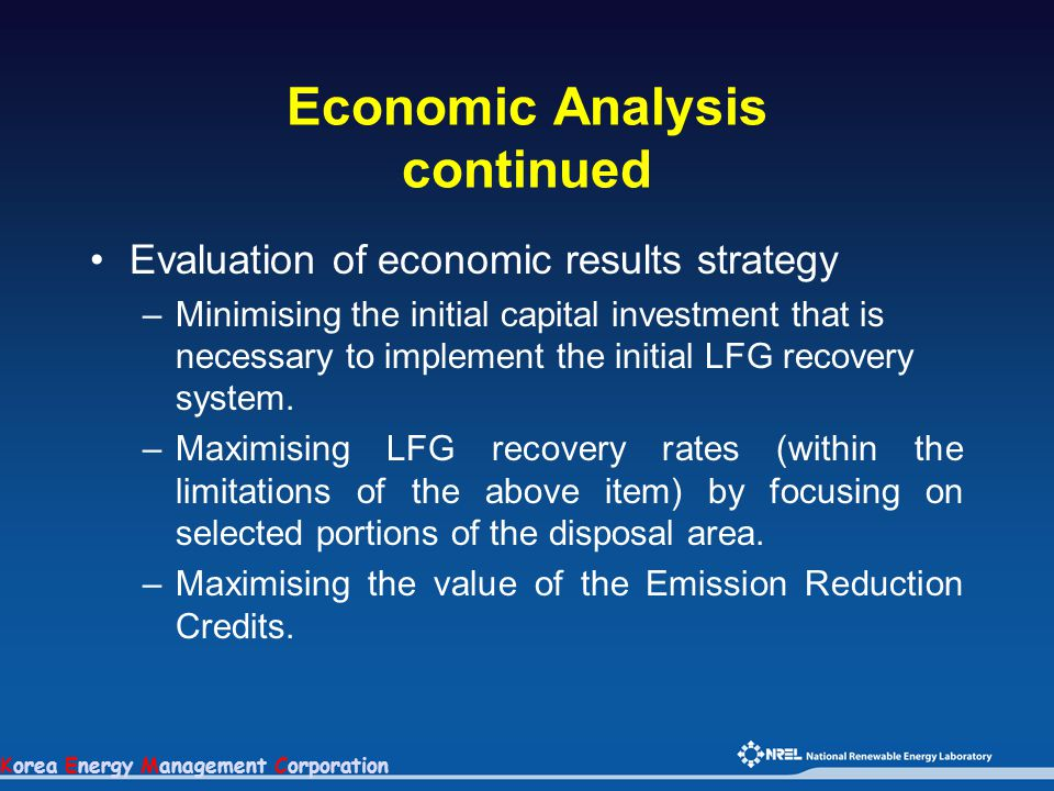 Korea Energy Management Corporation Economic Analysis continued Evaluation of economic results strategy –Minimising the initial capital investment tha