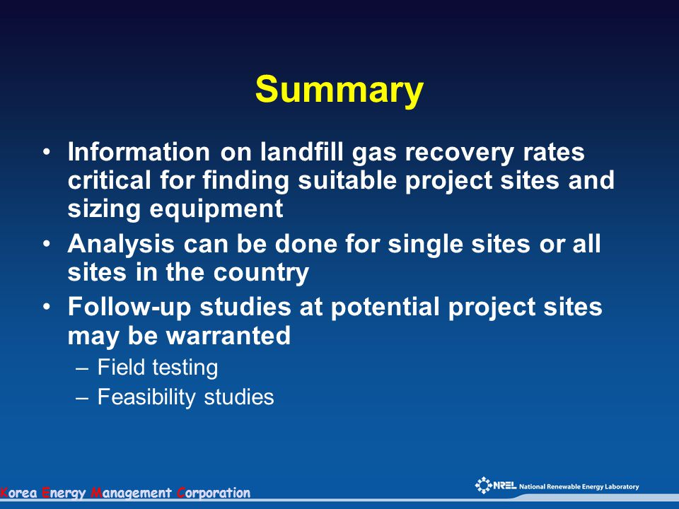 Korea Energy Management Corporation Summary Information on landfill gas recovery rates critical for finding suitable project sites and sizing equipmen