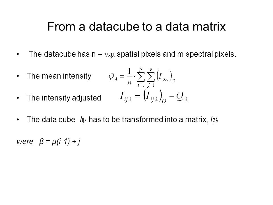 From a datacube to a data matrix The datacube has n = x  spatial pixels and m spectral pixels.