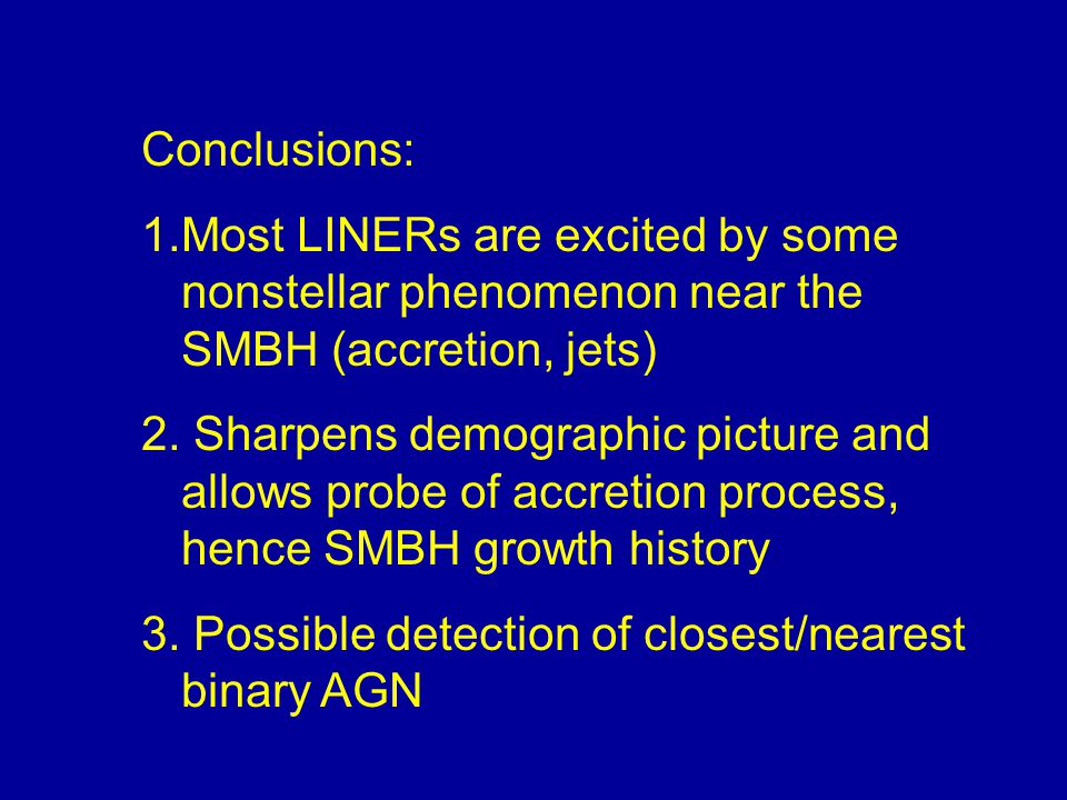 Conclusions: 1.Most LINERs are excited by some nonstellar phenomenon near the SMBH (accretion, jets) 2.