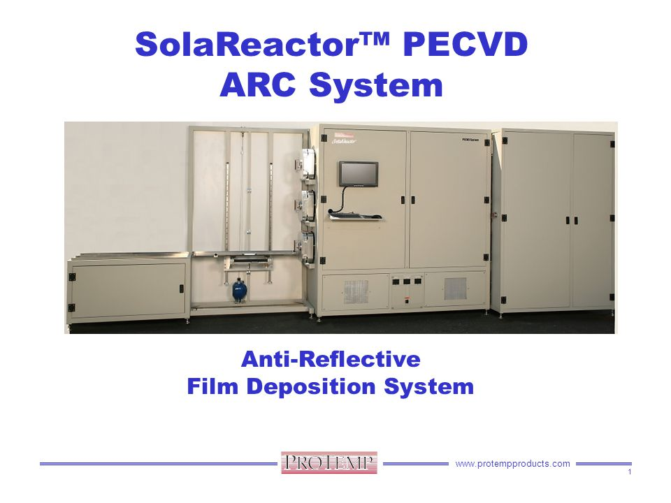 www.protempproducts.com SolaReactor™ PECVD ARC System Anti-Reflective Film Deposition System 1