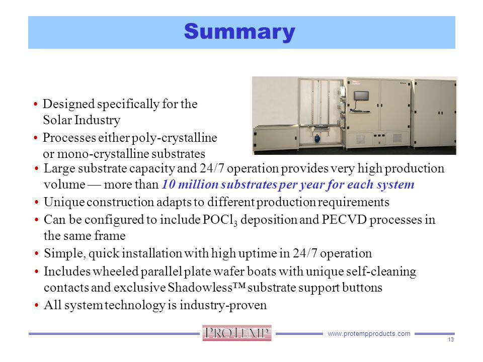 www.protempproducts.com Summary Designed specifically for the Solar Industry Processes either poly-crystalline or mono-crystalline substrates 13 Large