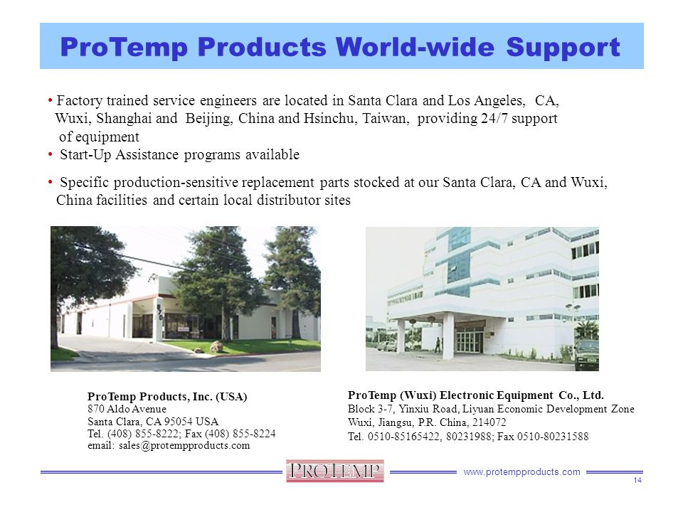 www.protempproducts.com ProTemp Products World-wide Support Factory trained service engineers are located in Santa Clara and Los Angeles, CA, Wuxi, Sh