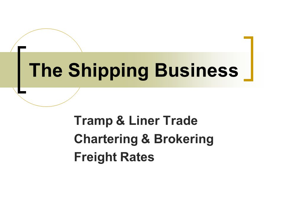 The Shipping Business Tramp & Liner Trade Chartering & Brokering Freight Rates