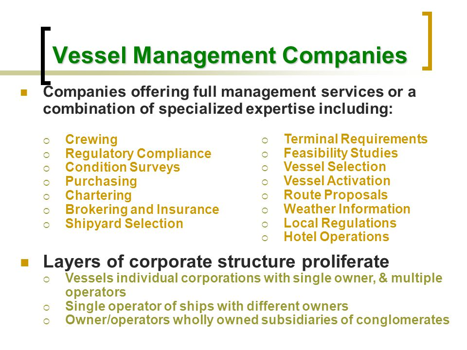 Vessel Management Companies Companies offering full management services or a combination of specialized expertise including:  Crewing  Regulatory Co