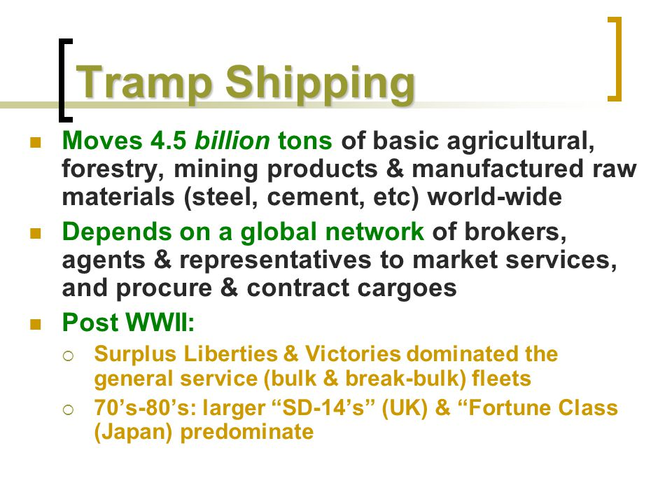 Tramp Shipping Moves 4.5 billion tons of basic agricultural, forestry, mining products & manufactured raw materials (steel, cement, etc) world-wide De
