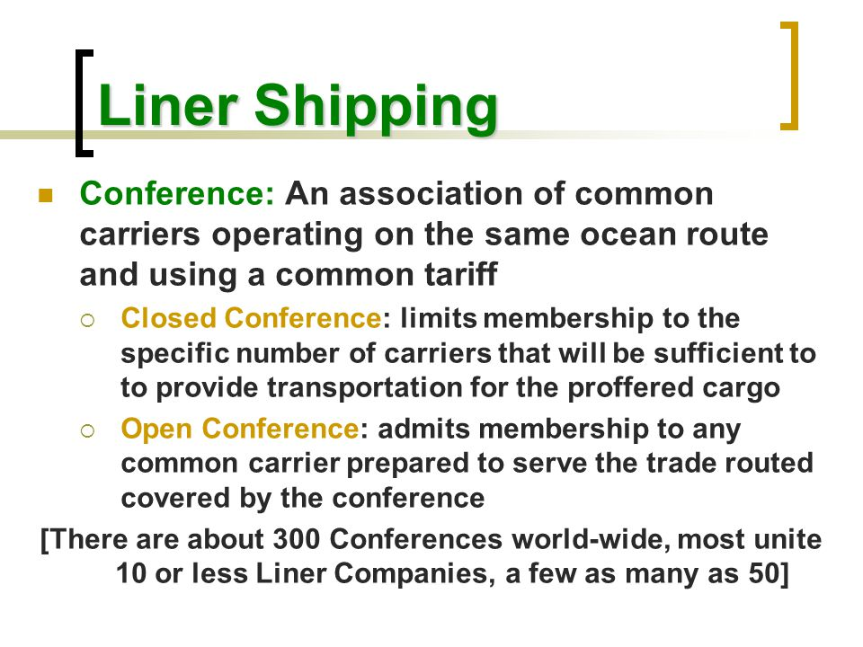 Liner Shipping Examples of Conferences:  United States Atlantic and Gulf Ports/Eastern Mediterranean and North African Freight Conference  TRADE: From U.S.