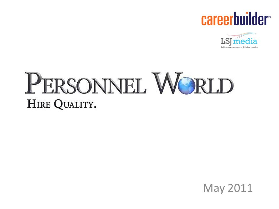 Personnel World Objectives: Business Branding – New owner wants to reach potential customers with high skill- level positions to fill Continue to reach jobseekers using CareerBuilder.com products: Job Postings and Resume Database Capitalize on the fact the business has been locally owned and headquartered in Lansing, MI for over 30 years