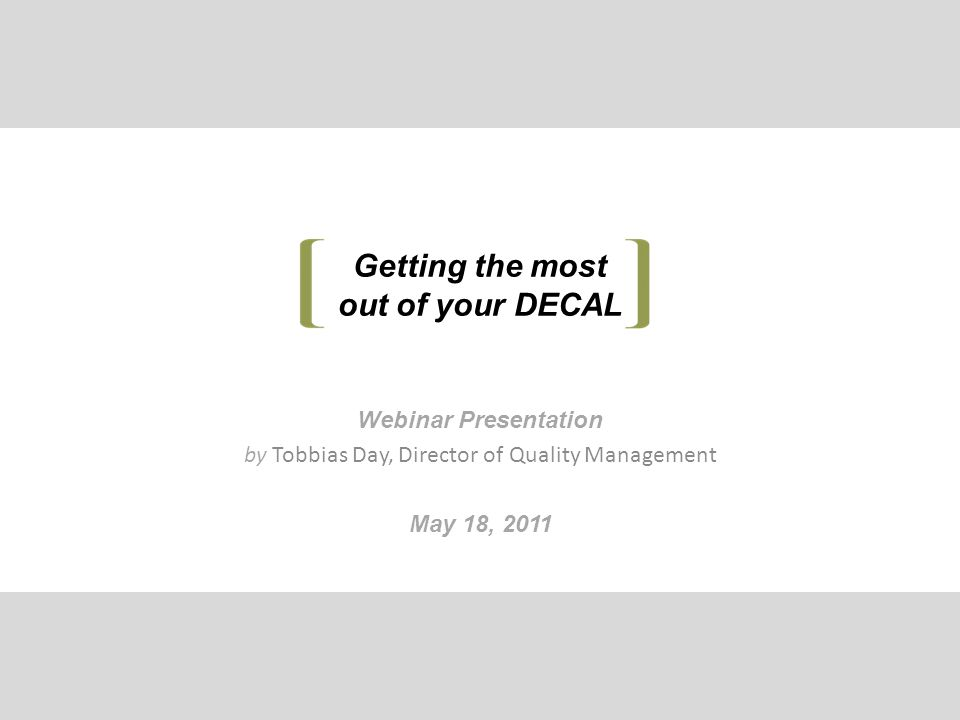 Getting the most out of your DECAL Webinar Presentation by Tobbias Day, Director of Quality Management May 18, 2011