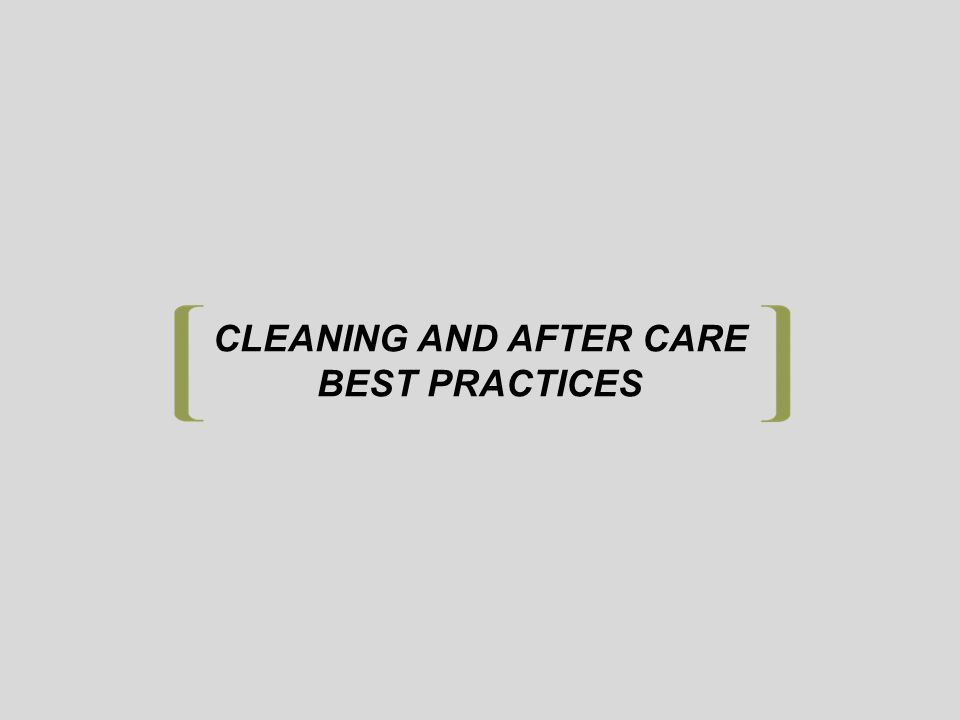CLEANING AND AFTER CARE BEST PRACTICES
