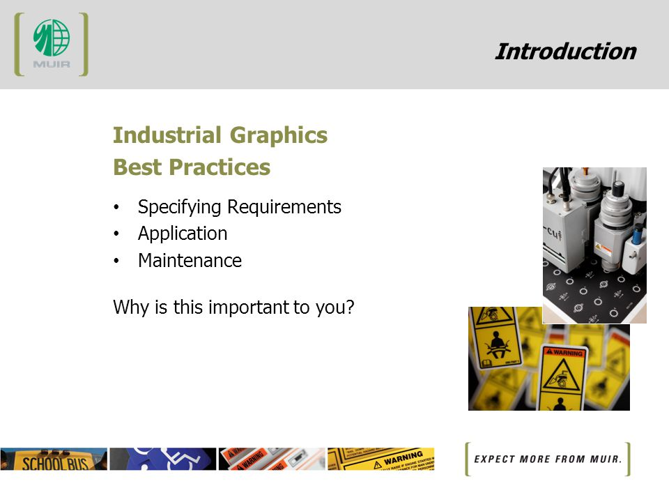 Introduction Industrial Graphics Best Practices Specifying Requirements Application Maintenance Why is this important to you